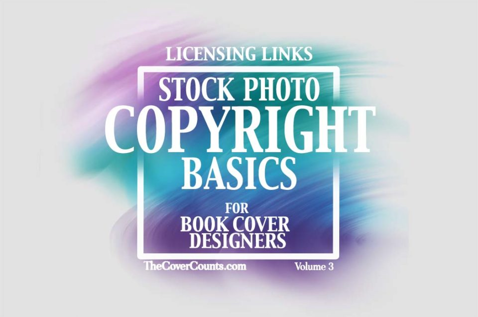 Stock Licensing Links – Basic Copyright for Book Cover Designers